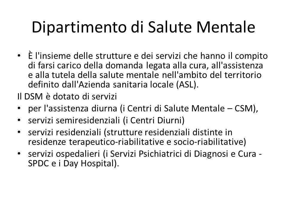 Dipartimento di Salute Mentale È l'insieme delle strutture e dei servizi che hanno il compito di farsi carico della domanda legata alla cura, all'assi