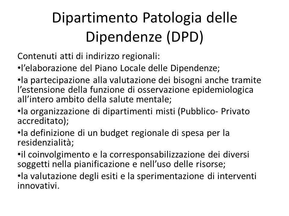 Dipartimento Patologia delle Dipendenze (DPD) Contenuti atti di indirizzo regionali: l'elaborazione del Piano Locale delle Dipendenze; la partecipazio