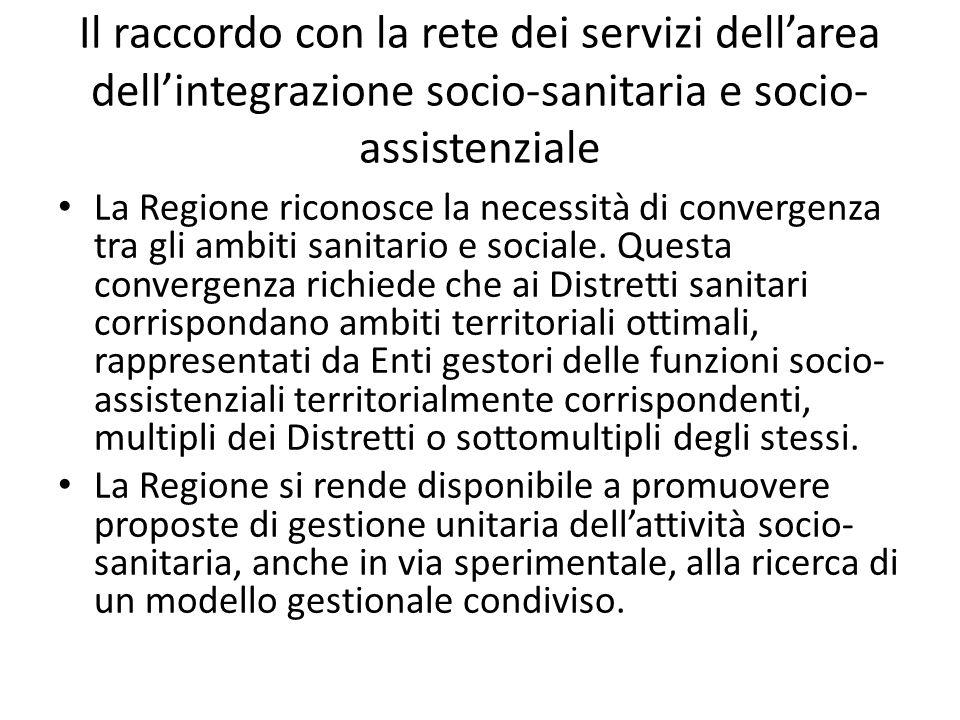 Il raccordo con la rete dei servizi dell'area dell'integrazione socio-sanitaria e socio- assistenziale La Regione riconosce la necessità di convergenz