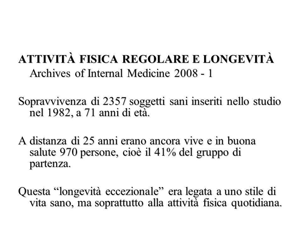 ATTIVITÀ FISICA REGOLARE E LONGEVITÀ Archives of Internal Medicine 2008 - 1 Sopravvivenza di 2357 soggetti sani inseriti nello studio nel 1982, a 71 anni di età.