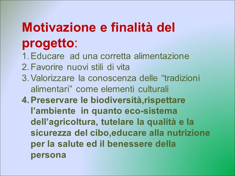 """Motivazione e finalità del progetto: 1.Educare ad una corretta alimentazione 2.Favorire nuovi stili di vita 3.Valorizzare la conoscenza delle """"tradizi"""