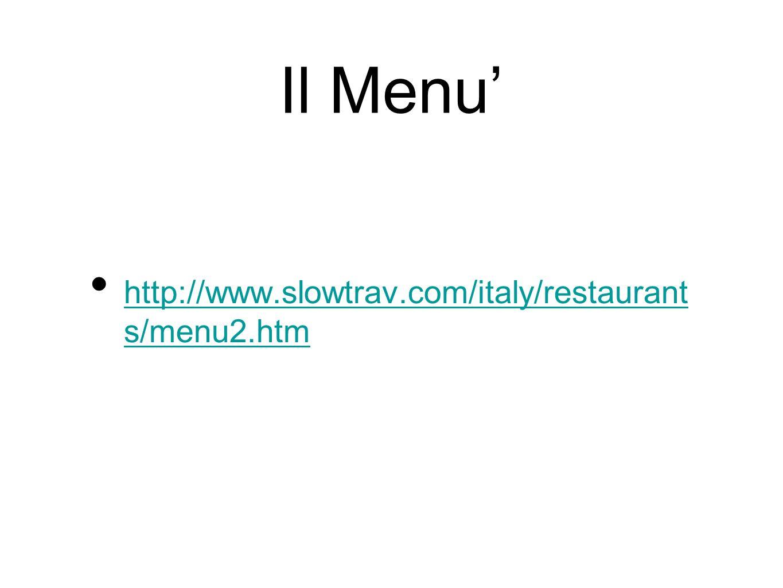 Il Menu' http://www.slowtrav.com/italy/restaurant s/menu2.htm http://www.slowtrav.com/italy/restaurant s/menu2.htm