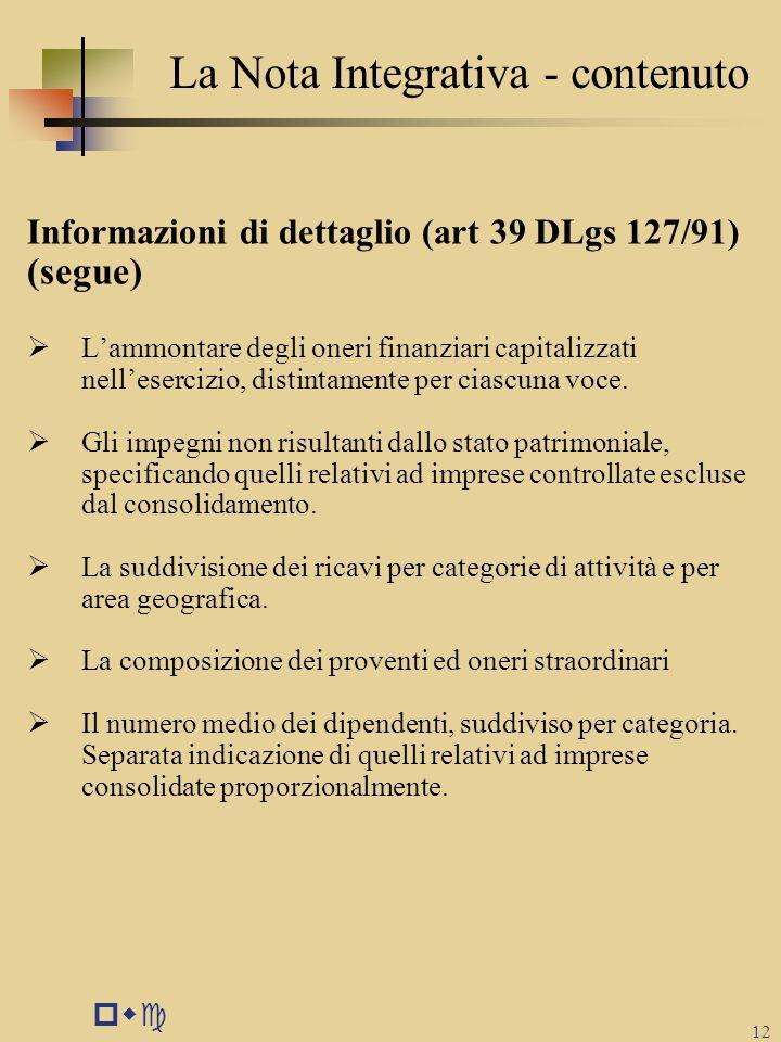 pwc 12 La Nota Integrativa - contenuto Informazioni di dettaglio (art 39 DLgs 127/91) (segue)  L'ammontare degli oneri finanziari capitalizzati nell'