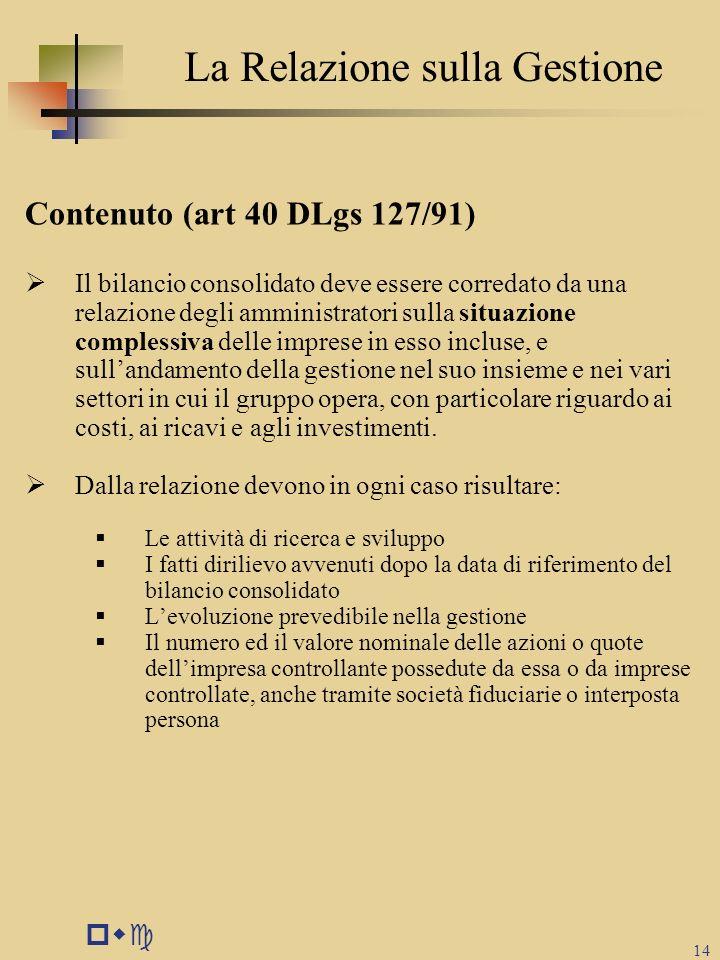 pwc 14 La Relazione sulla Gestione Contenuto (art 40 DLgs 127/91)  Il bilancio consolidato deve essere corredato da una relazione degli amministrator