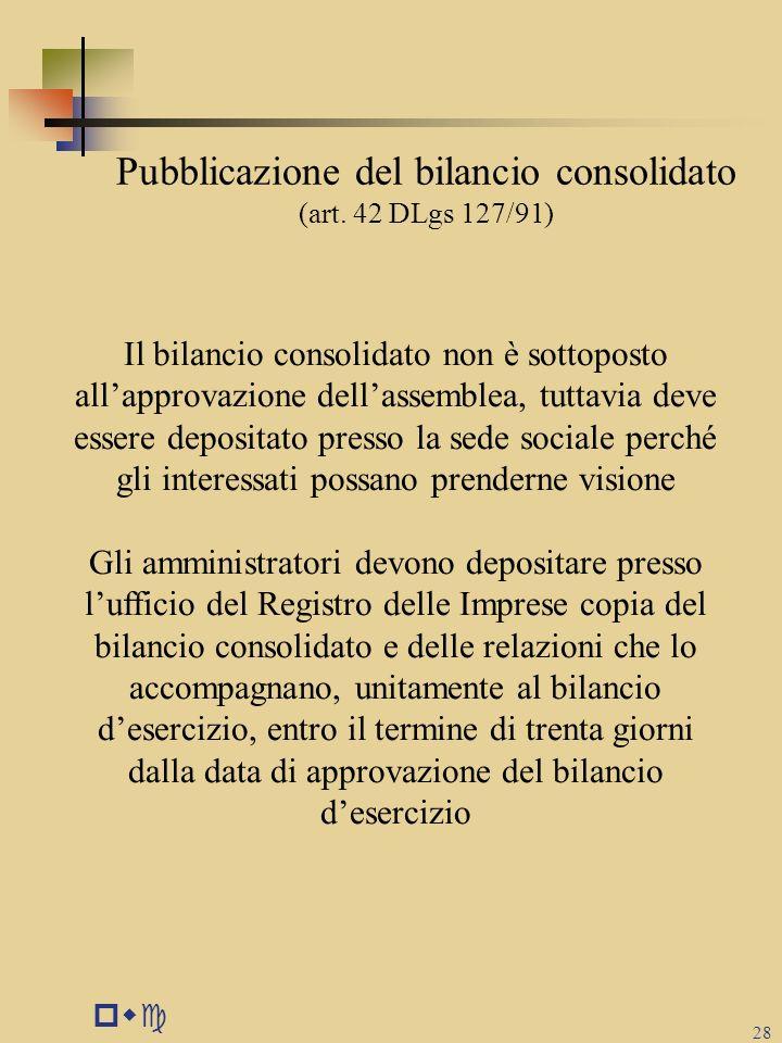 pwc 28 Pubblicazione del bilancio consolidato (art. 42 DLgs 127/91) Il bilancio consolidato non è sottoposto all'approvazione dell'assemblea, tuttavia