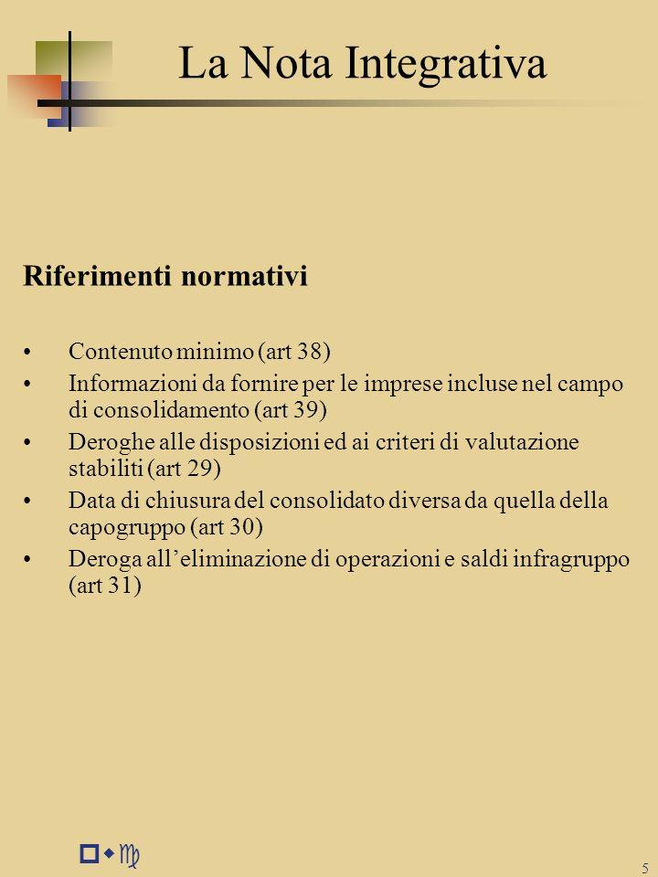 pwc 5 La Nota Integrativa Riferimenti normativi Contenuto minimo (art 38) Informazioni da fornire per le imprese incluse nel campo di consolidamento (