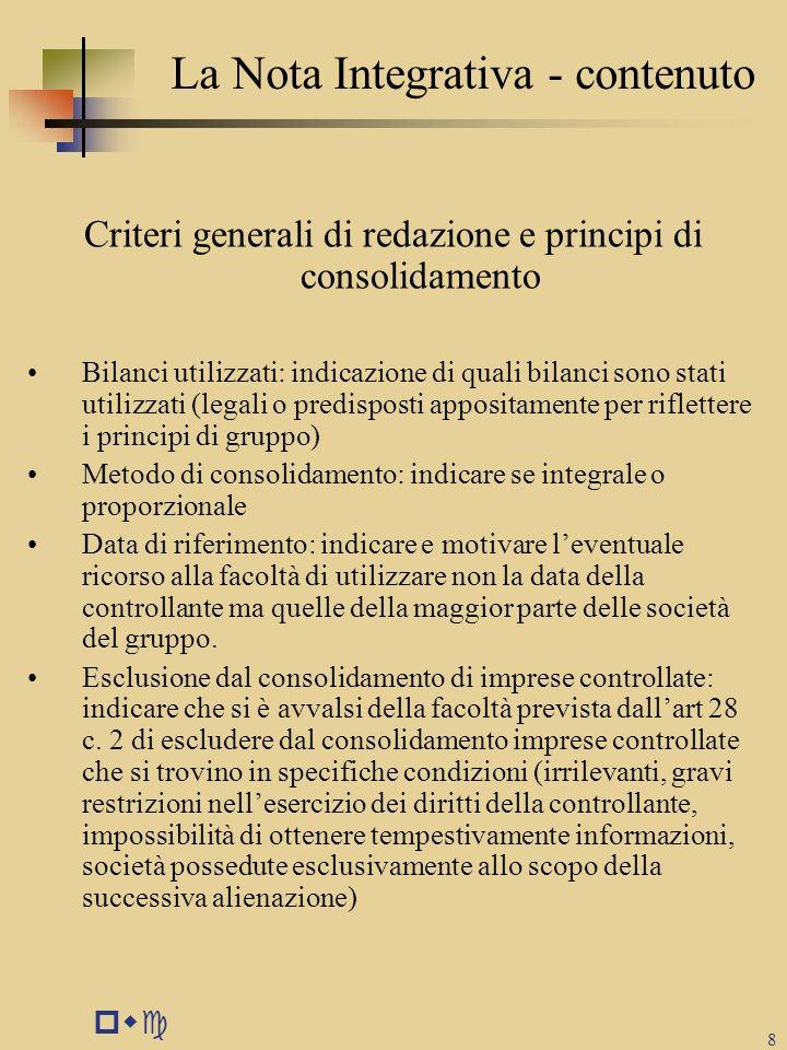pwc 8 La Nota Integrativa - contenuto Criteri generali di redazione e principi di consolidamento Bilanci utilizzati: indicazione di quali bilanci sono