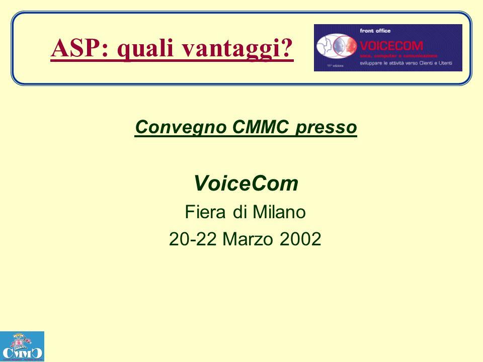 ASP: quali vantaggi Convegno CMMC presso VoiceCom Fiera di Milano 20-22 Marzo 2002