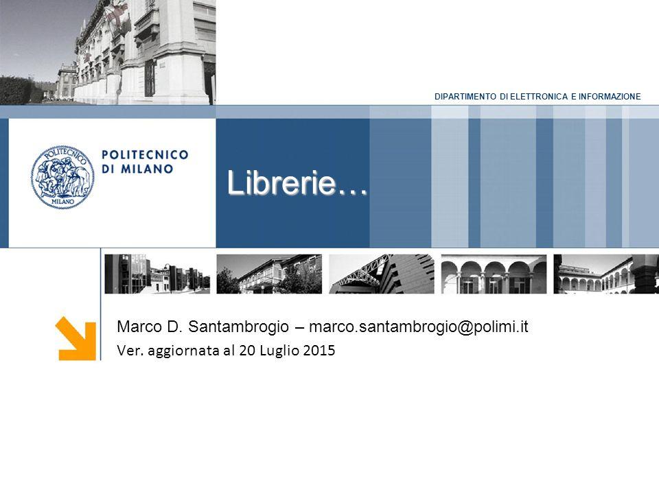 DIPARTIMENTO DI ELETTRONICA E INFORMAZIONE Librerie… Marco D.