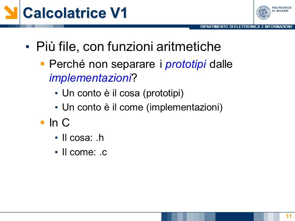 DIPARTIMENTO DI ELETTRONICA E INFORMAZIONE Calcolatrice V1 Più file, con funzioni aritmetiche  Perché non separare i prototipi dalle implementazioni.