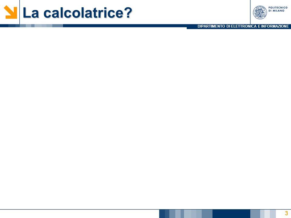 DIPARTIMENTO DI ELETTRONICA E INFORMAZIONE Calcolatrice V1: Problema 1 In IEIM_Calcolatrice.c, abbiamo un main che invoca alcune funzioni!!.