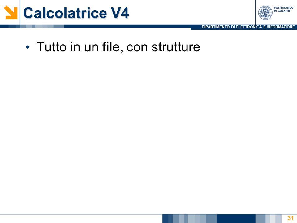 DIPARTIMENTO DI ELETTRONICA E INFORMAZIONE Calcolatrice V4 Tutto in un file, con strutture 31