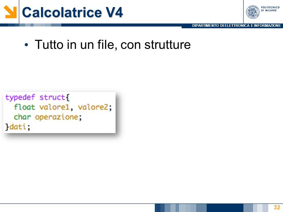 DIPARTIMENTO DI ELETTRONICA E INFORMAZIONE Calcolatrice V4 Tutto in un file, con strutture 32