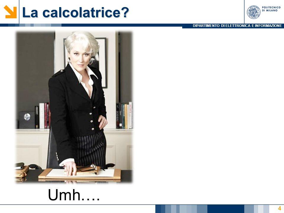 DIPARTIMENTO DI ELETTRONICA E INFORMAZIONE La calcolatrice 4 Umh….