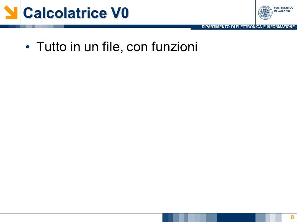 DIPARTIMENTO DI ELETTRONICA E INFORMAZIONE Calcolatrice V0 Tutto in un file, con funzioni 9