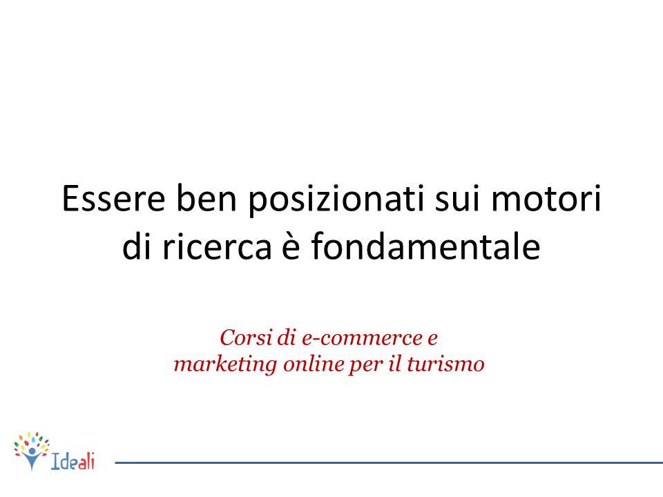Essere ben posizionati sui motori di ricerca è fondamentale Corsi di e-commerce e marketing online per il turismo