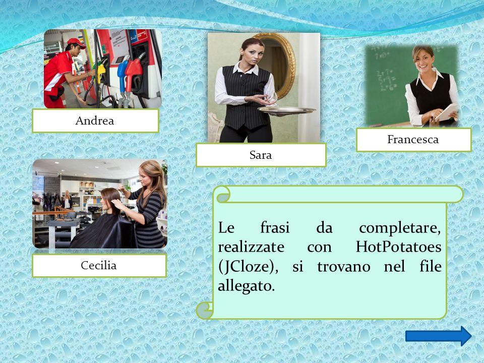 Francesca Cecilia Sara Andrea Le frasi da completare, realizzate con HotPotatoes (JCloze), si trovano nel file allegato.