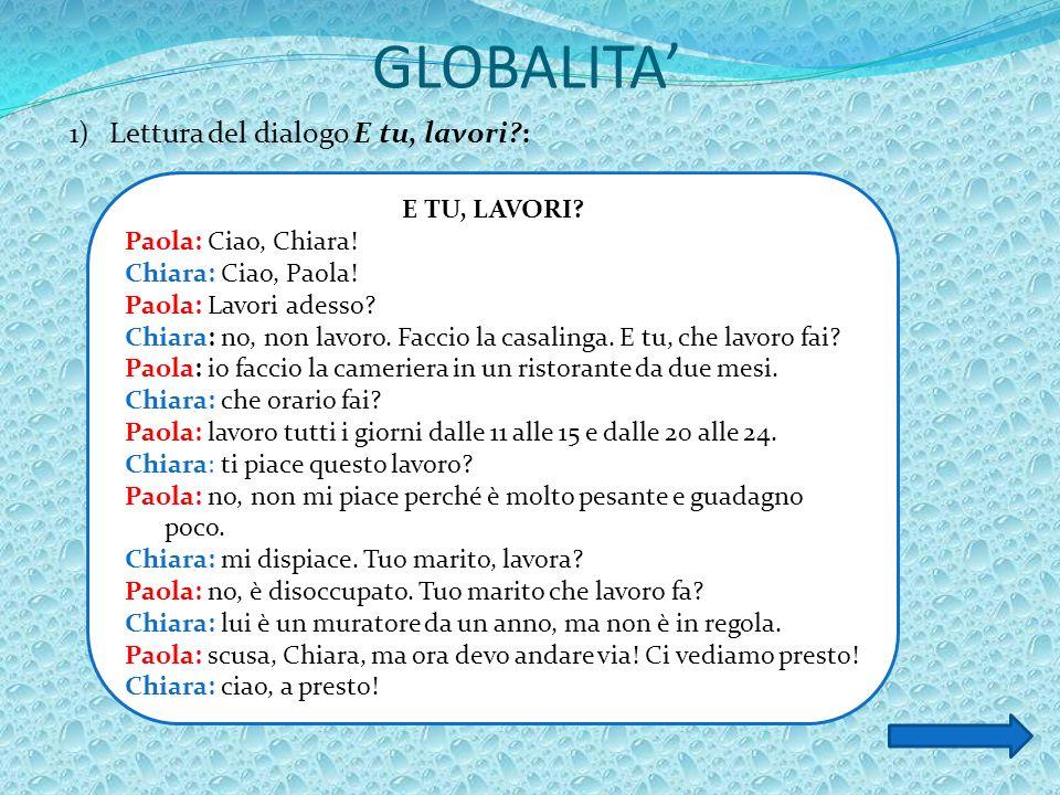 GLOBALITA' 1)Lettura del dialogo E tu, lavori : E TU, LAVORI.