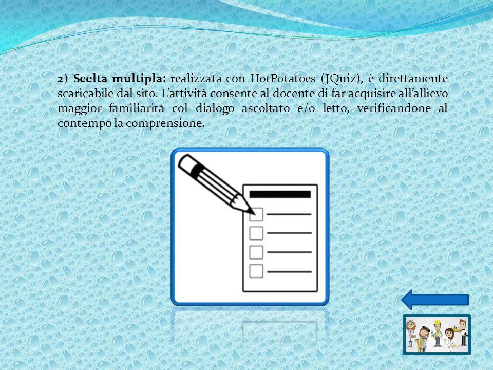 2) Scelta multipla: realizzata con HotPotatoes (JQuiz), è direttamente scaricabile dal sito.