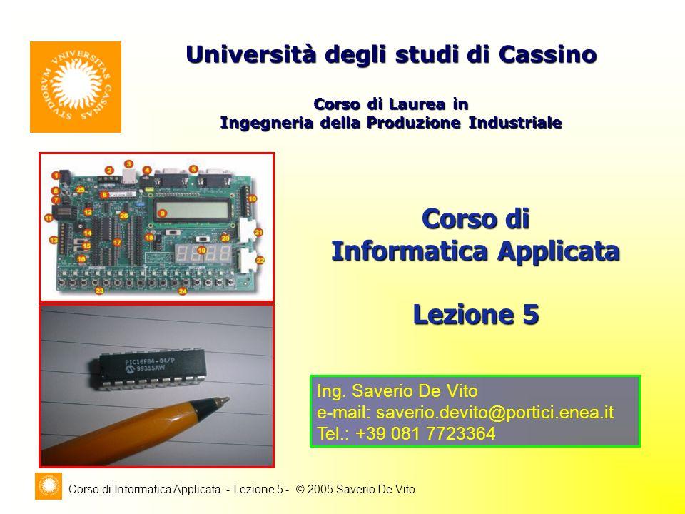 Corso di Informatica Applicata - Lezione 5 - © 2005 Saverio De Vito Corso di Informatica Applicata Lezione 5 Università degli studi di Cassino Corso di Laurea in Ingegneria della Produzione Industriale Ing.