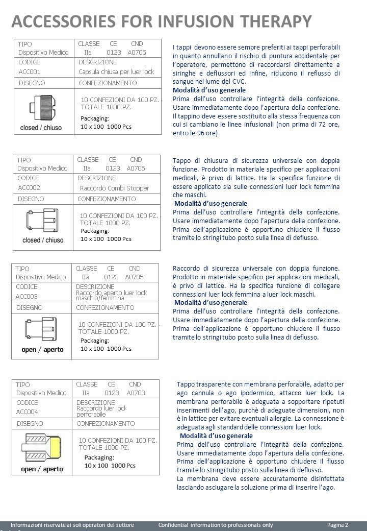 ACCESSORIES FOR INFUSION THERAPY I tappi devono essere sempre preferiti ai tappi perforabili in quanto annullano il rischio di puntura accidentale per