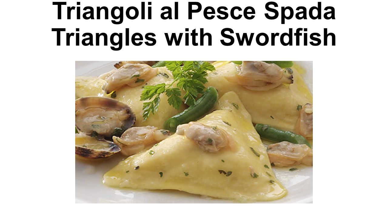 Triangoli al Pesce Spada Triangles with Swordfish