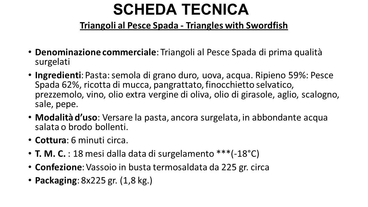 Triangoli al Pesce Spada - Triangles with Swordfish Denominazione commerciale: Triangoli al Pesce Spada di prima qualità surgelati Ingredienti: Pasta: