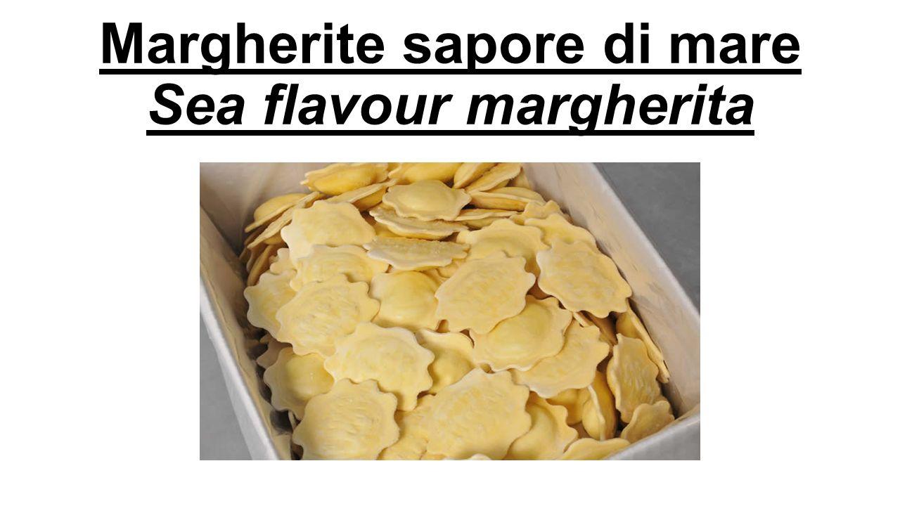 Margherite sapore di mare Denominazione commerciale: Margherite sapore di mare di prima qualità surgelate Ingredienti: Pasta: semola di grano duro, uova, acqua.