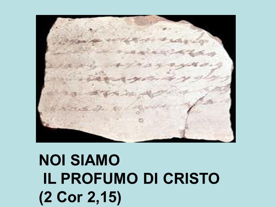 NOI SIAMO IL PROFUMO DI CRISTO (2 Cor 2,15)