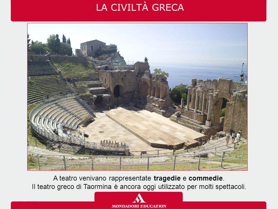 LA CIVILTÀ GRECA A teatro venivano rappresentate tragedie e commedie.