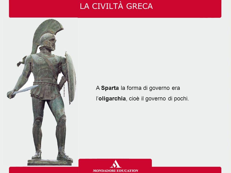 A Sparta la forma di governo era l'oligarchia, cioè il governo di pochi. LA CIVILTÀ GRECA