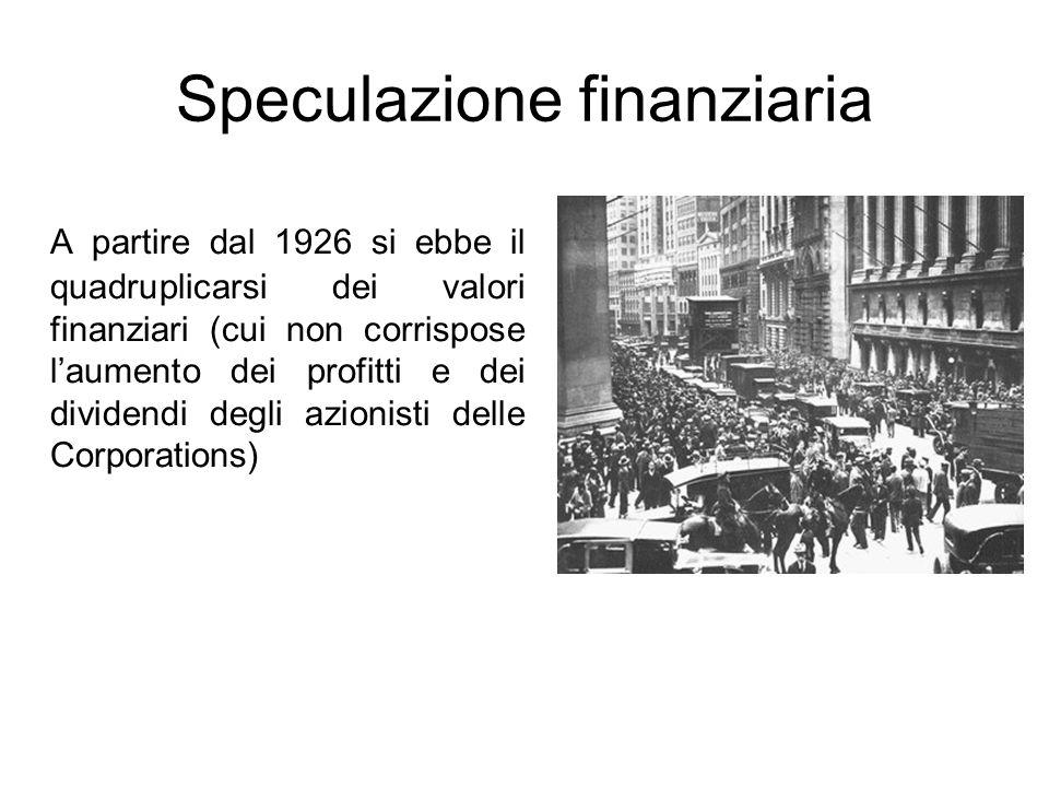 Speculazione finanziaria A partire dal 1926 si ebbe il quadruplicarsi dei valori finanziari (cui non corrispose l'aumento dei profitti e dei dividendi