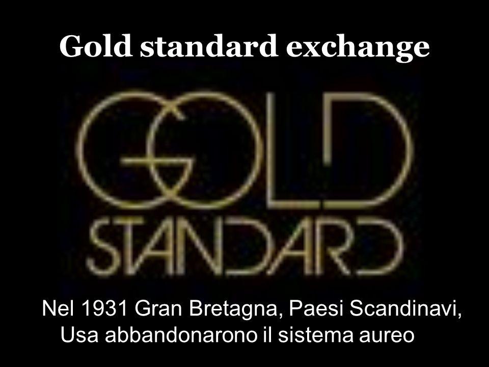 Gold standard exchange Nel 1931 Gran Bretagna, Paesi Scandinavi, Usa abbandonarono il sistema aureo