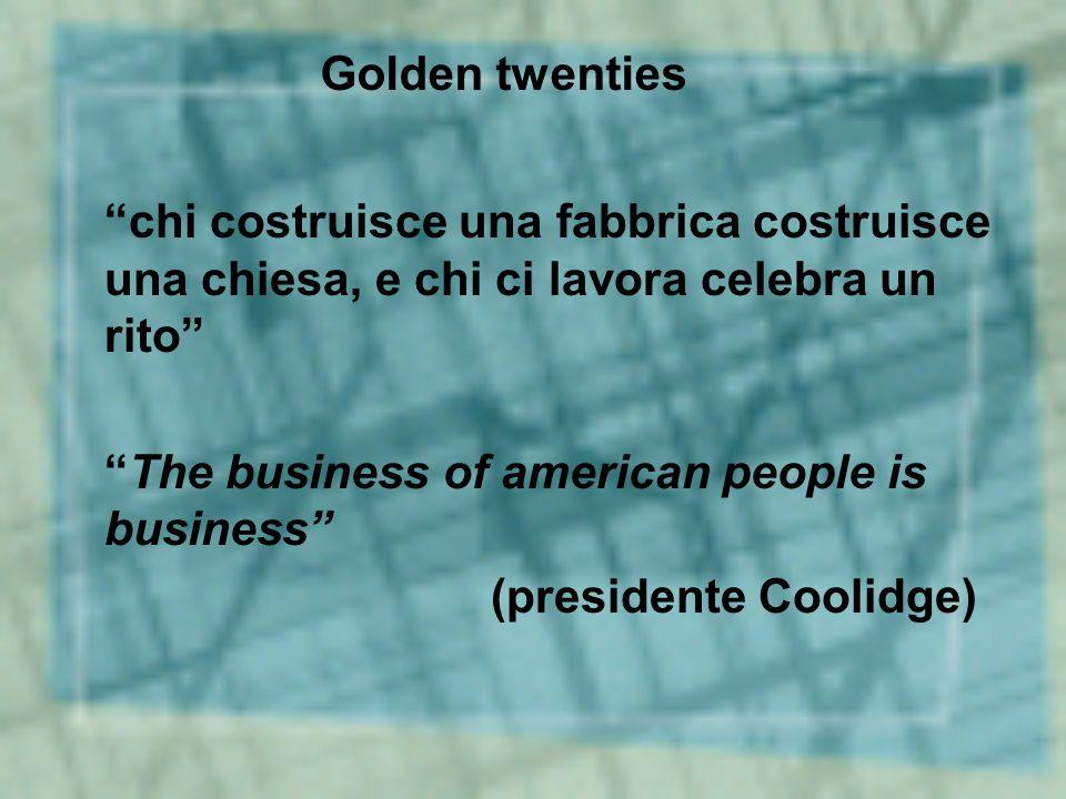 """""""chi costruisce una fabbrica costruisce una chiesa, e chi ci lavora celebra un rito"""" """"The business of american people is business"""" (presidente Coolidg"""