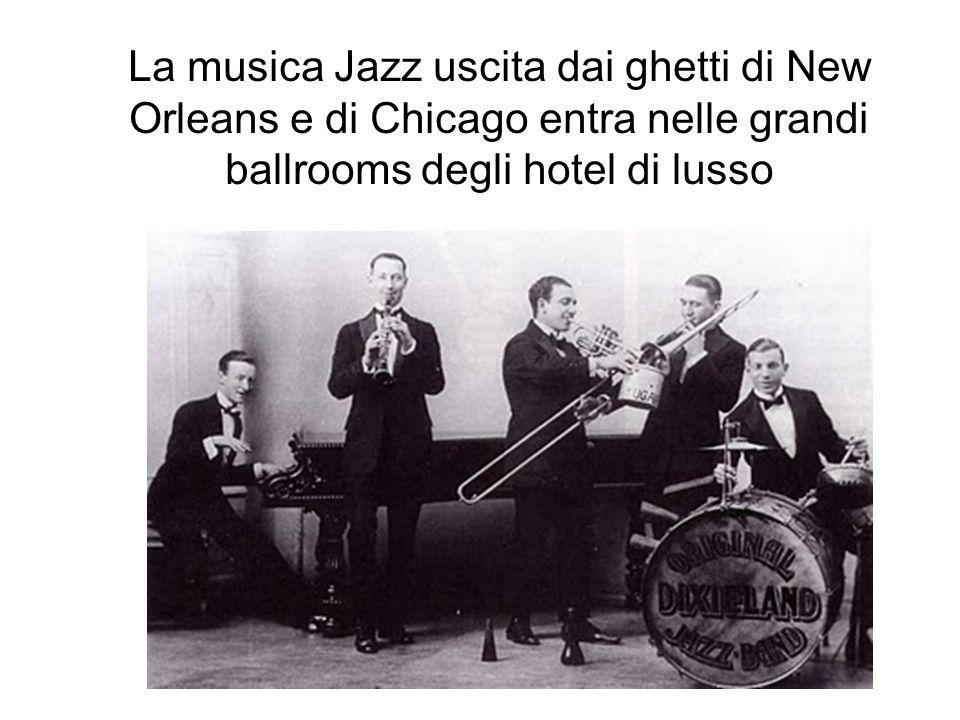 La musica Jazz uscita dai ghetti di New Orleans e di Chicago entra nelle grandi ballrooms degli hotel di lusso