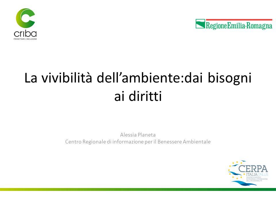 La vivibilità dell'ambiente:dai bisogni ai diritti Alessia Planeta Centro Regionale di informazione per il Benessere Ambientale