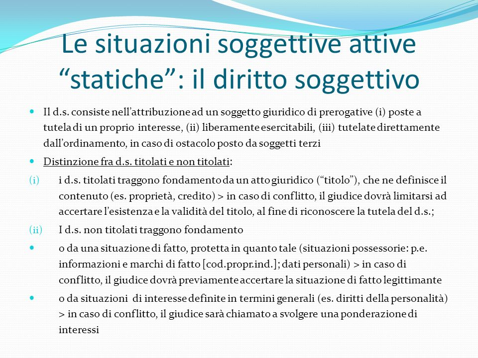 """Le situazioni soggettive attive """"statiche"""": il diritto soggettivo Il d.s. consiste nell'attribuzione ad un soggetto giuridico di prerogative (i) poste"""