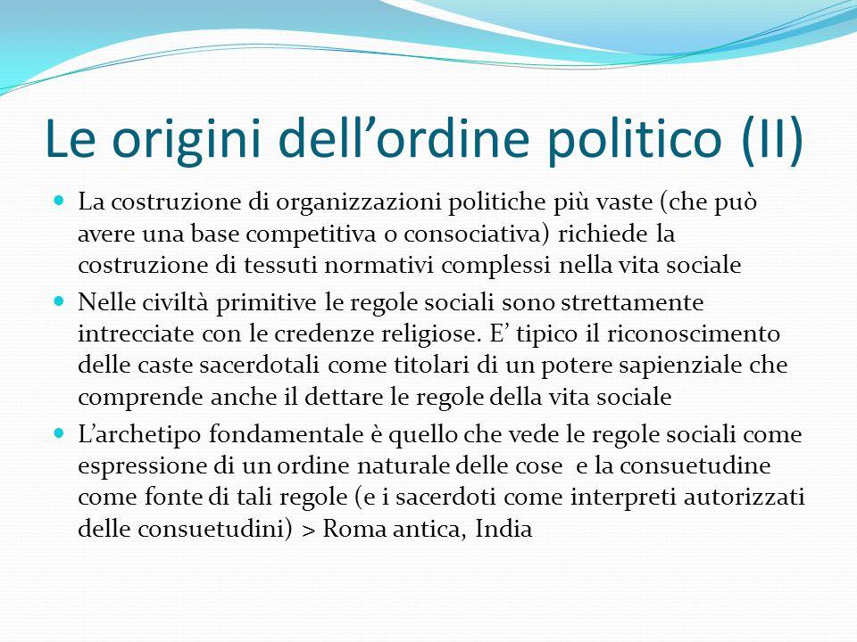 Le origini dell'ordine politico (II) La costruzione di organizzazioni politiche più vaste (che può avere una base competitiva o consociativa) richiede