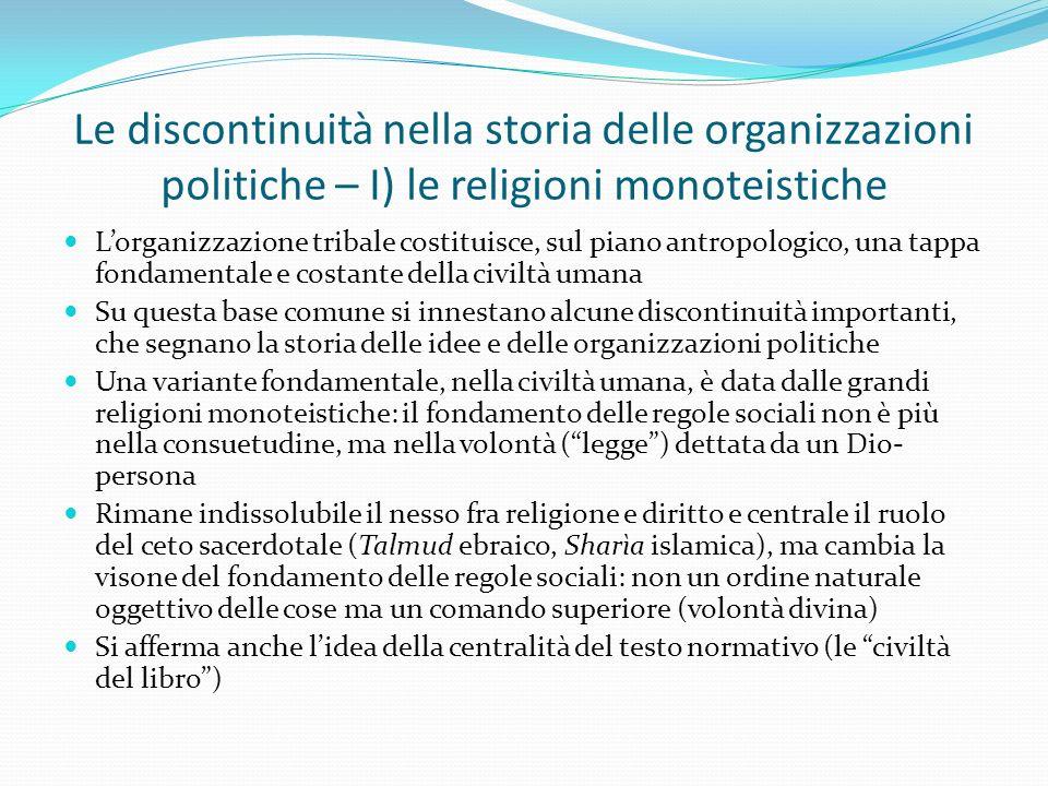 Le discontinuità nella storia delle organizzazioni politiche – I) le religioni monoteistiche L'organizzazione tribale costituisce, sul piano antropolo
