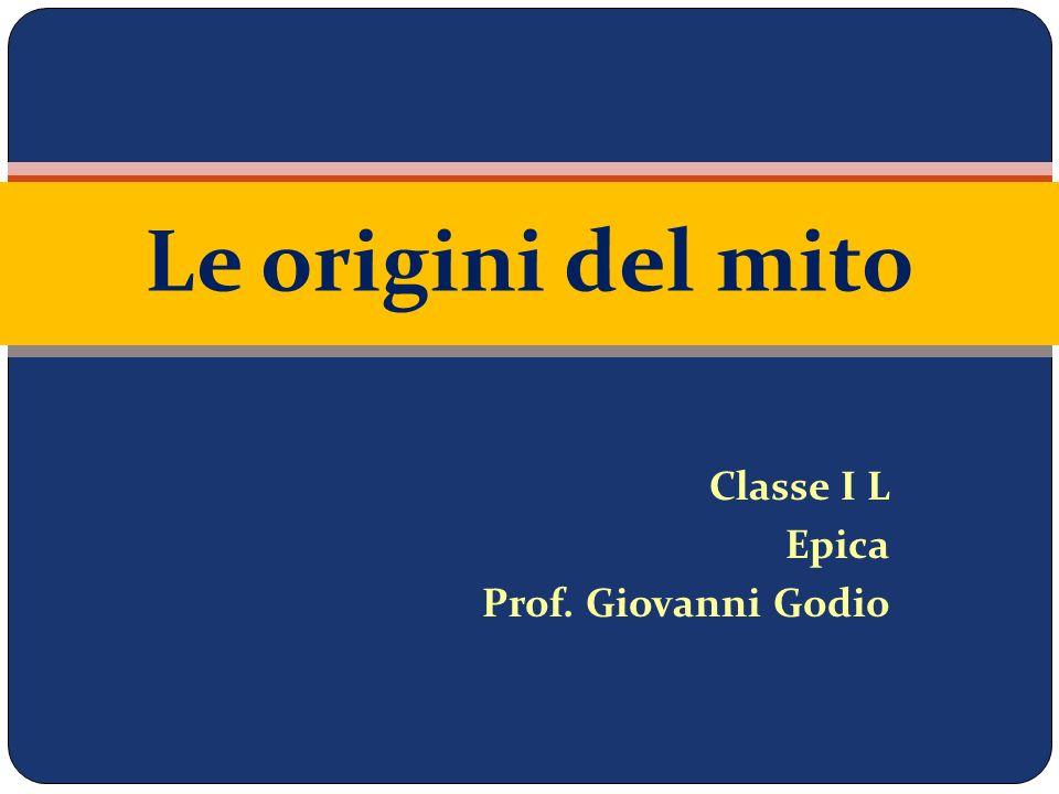 Classe I L Epica Prof. Giovanni Godio Le origini del mito