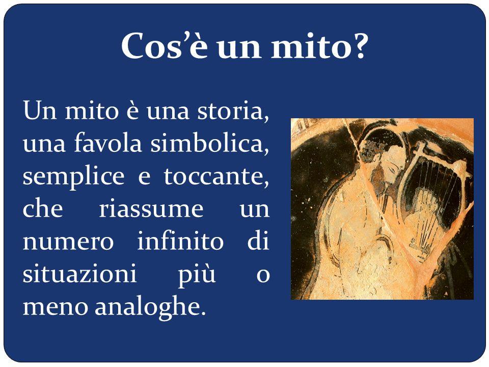 Cos'è un mito? Un mito è una storia, una favola simbolica, semplice e toccante, che riassume un numero infinito di situazioni più o meno analoghe.
