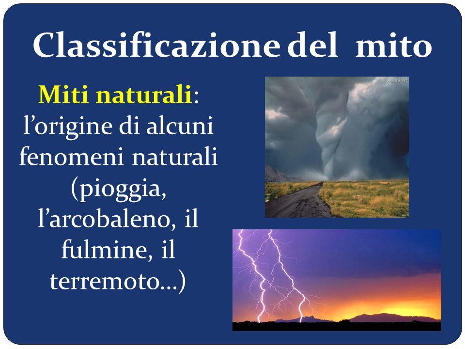 Miti che spiegano determinati usi sociali (il matrimonio) Classificazione del mito Miti naturali: l'origine di alcuni fenomeni naturali (pioggia, l'ar