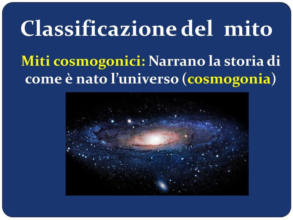 Classificazione del mito Miti teogonici: Narrano l'origine degli dei (teogonia)