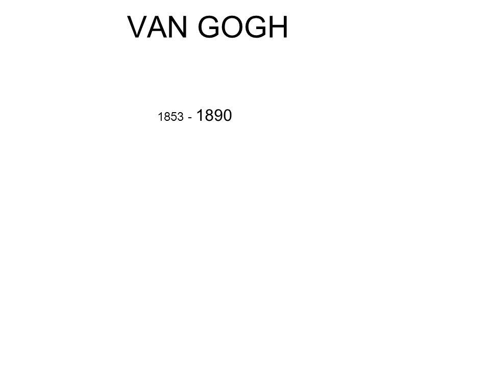 VAN GOGH 1853 - 1890