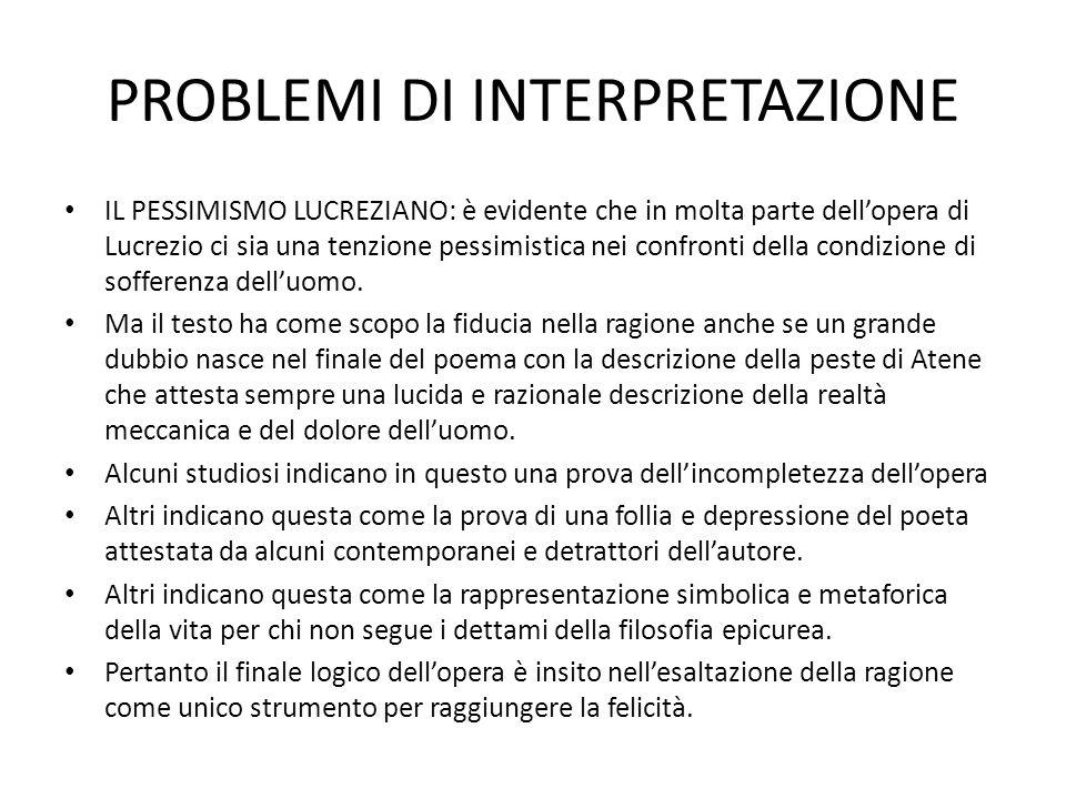 PROBLEMI DI INTERPRETAZIONE IL PESSIMISMO LUCREZIANO: è evidente che in molta parte dell'opera di Lucrezio ci sia una tenzione pessimistica nei confro