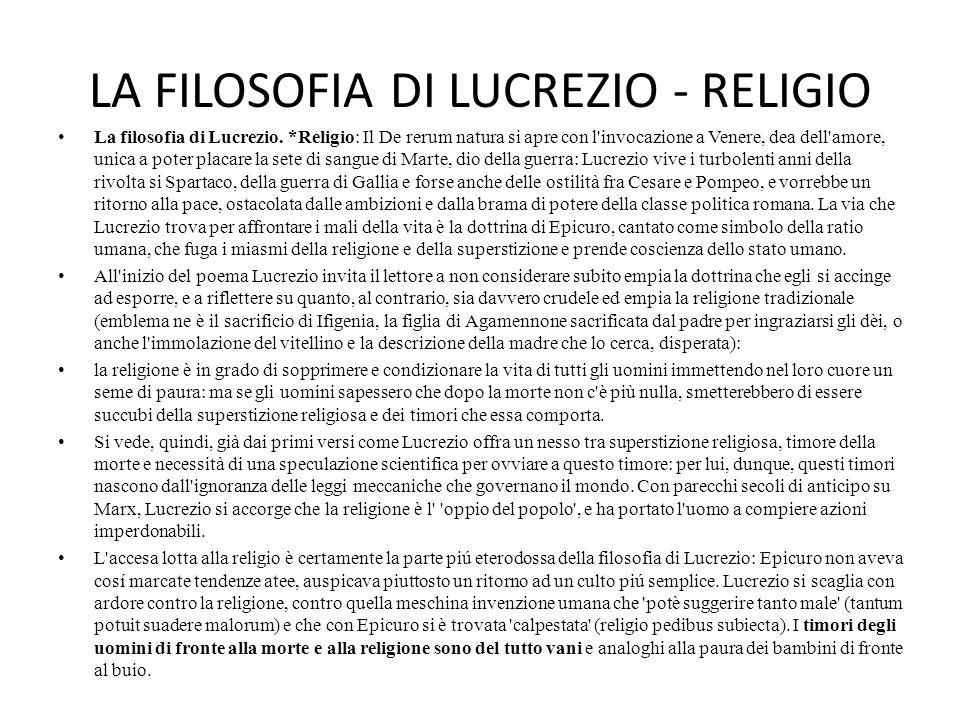 LA FILOSOFIA DI LUCREZIO - RELIGIO La filosofia di Lucrezio. *Religio: Il De rerum natura si apre con l'invocazione a Venere, dea dell'amore, unica a