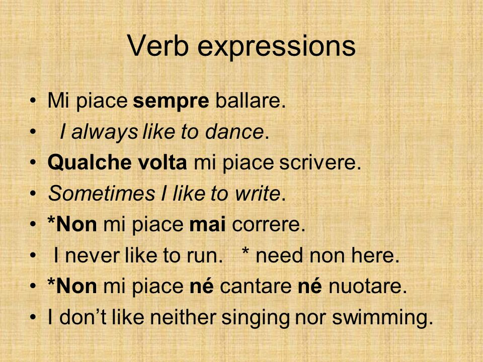 Verb expressions Mi piace sempre ballare. I always like to dance.