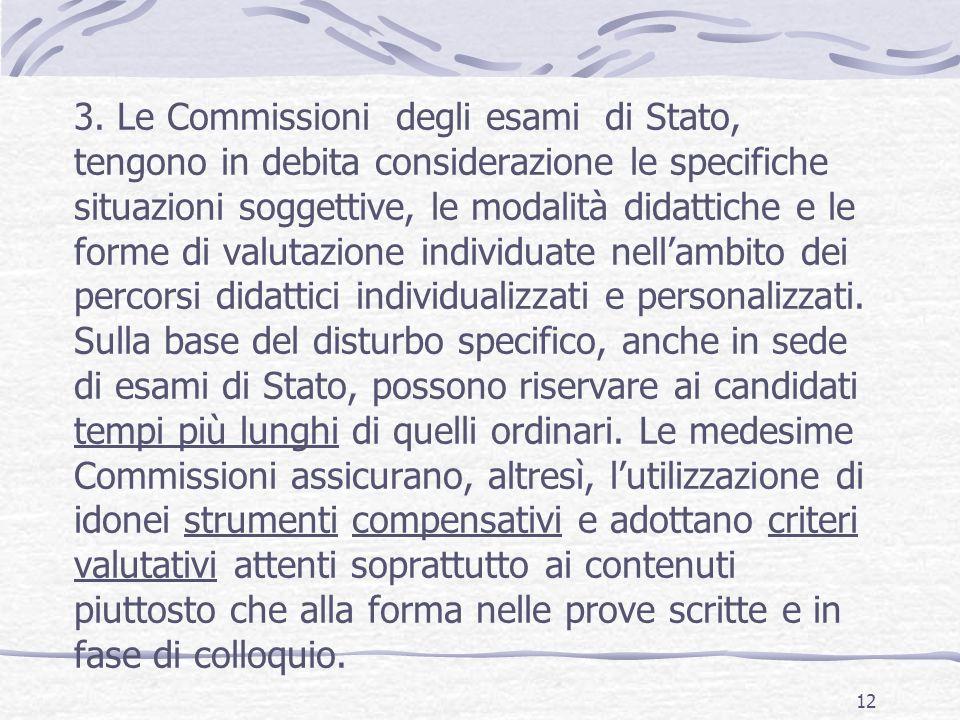 3. Le Commissioni degli esami di Stato, tengono in debita considerazione le specifiche situazioni soggettive, le modalità didattiche e le forme di val