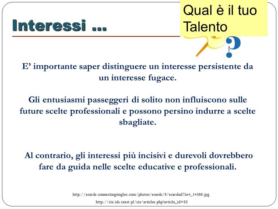 Interessi … E' importante saper distinguere un interesse persistente da un interesse fugace.