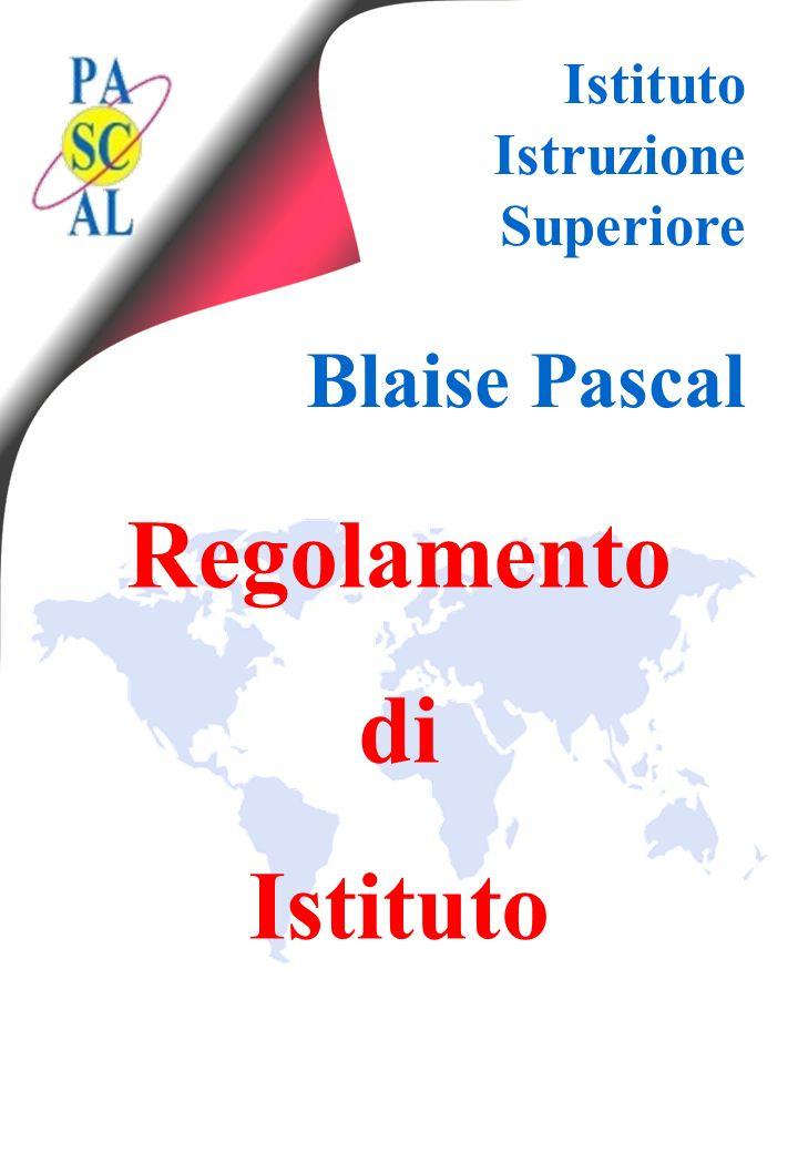 Istituto Istruzione Superiore Blaise Pascal Regolamento di Istituto